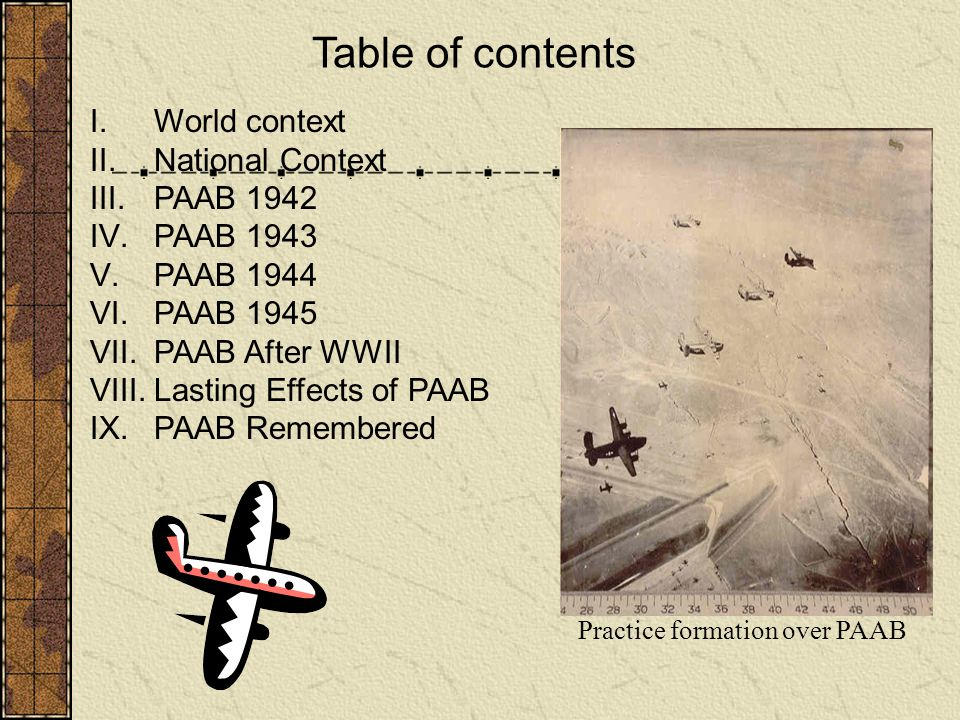Table of contents I.World context II.National Context III.PAAB 1942 IV.PAAB 1943 V.PAAB 1944 VI.PAAB 1945 VII.PAAB After WWII VIII.Lasting Effects of
