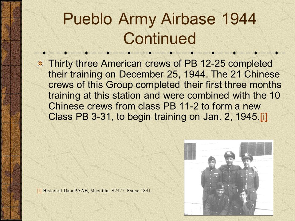 Pueblo Army Airbase 1944 Continued Thirty three American crews of PB 12-25 completed their training on December 25, 1944. The 21 Chinese crews of this