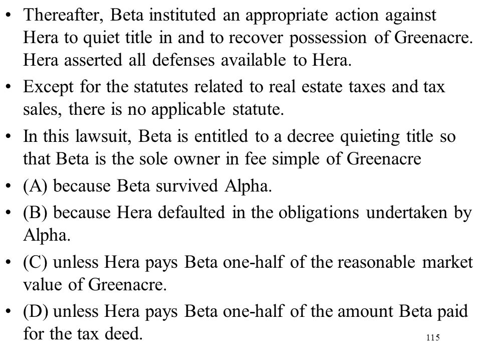 115 Thereafter, Beta instituted an appropriate action against Hera to quiet title in and to recover possession of Greenacre. Hera asserted all defense