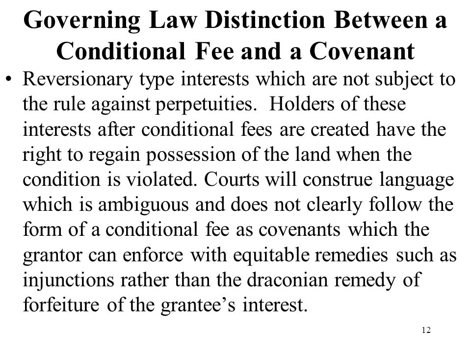 12 Governing Law Distinction Between a Conditional Fee and a Covenant Reversionary type interests which are not subject to the rule against perpetuiti