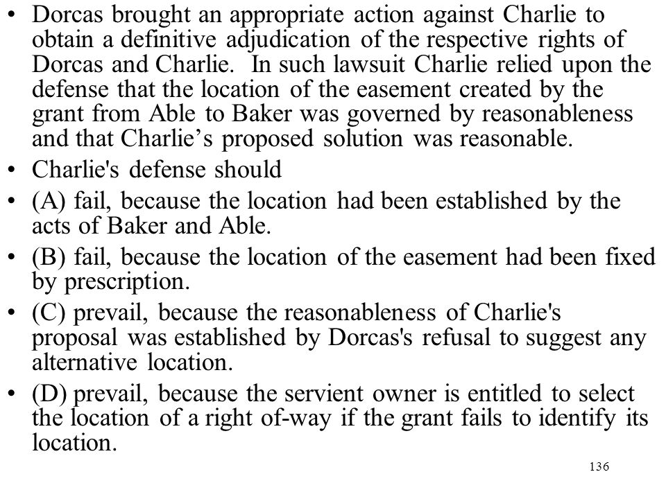 136 Dorcas brought an appropriate action against Charlie to obtain a definitive adjudication of the respective rights of Dorcas and Charlie. In such l