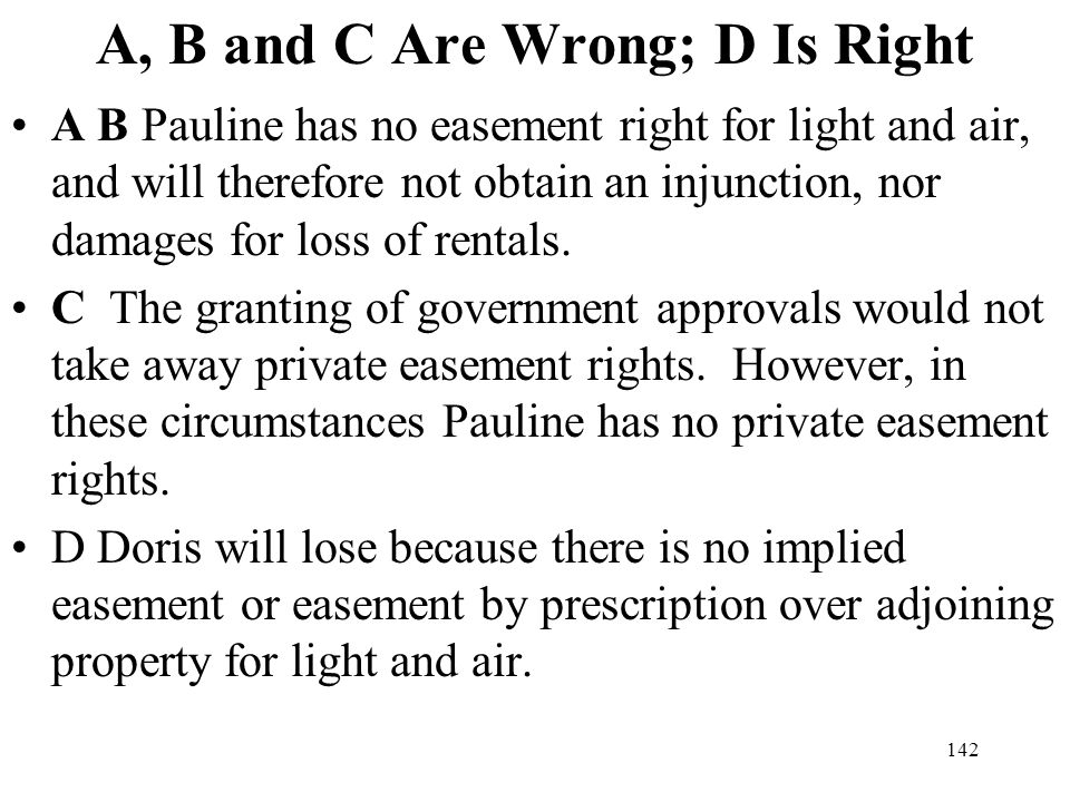 142 A, B and C Are Wrong; D Is Right A B Pauline has no easement right for light and air, and will therefore not obtain an injunction, nor damages for