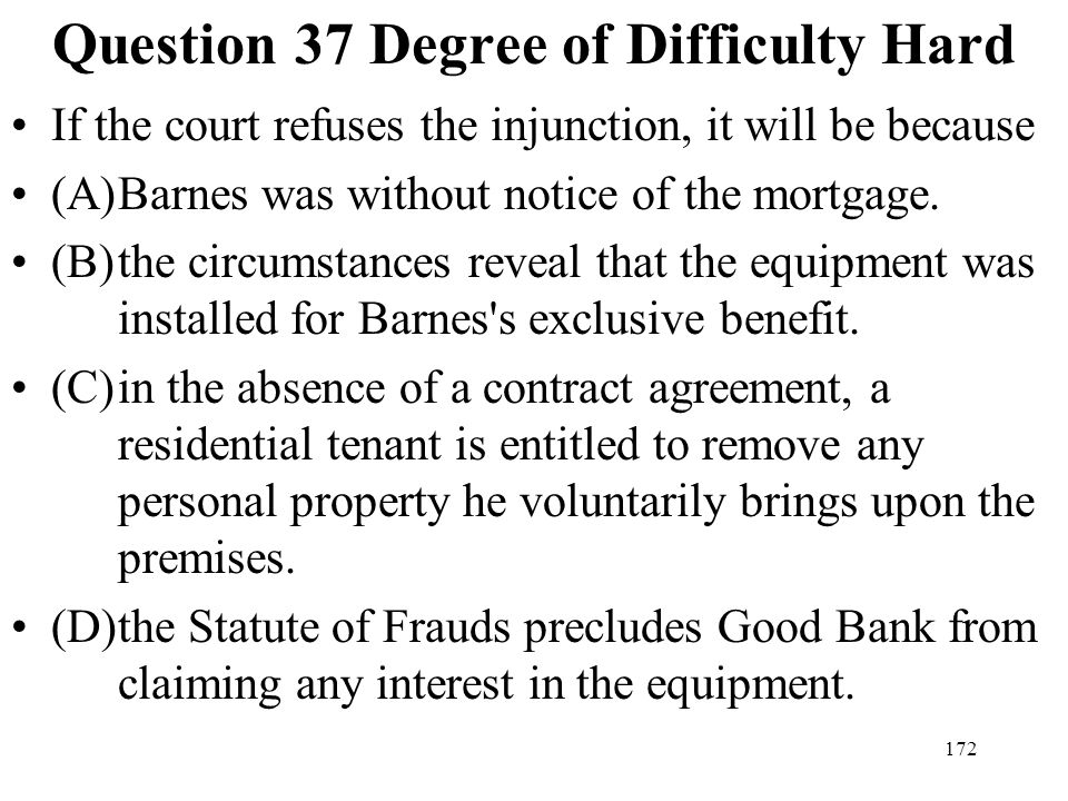 172 Question 37 Degree of Difficulty Hard If the court refuses the injunction, it will be because (A)Barnes was without notice of the mortgage. (B)the