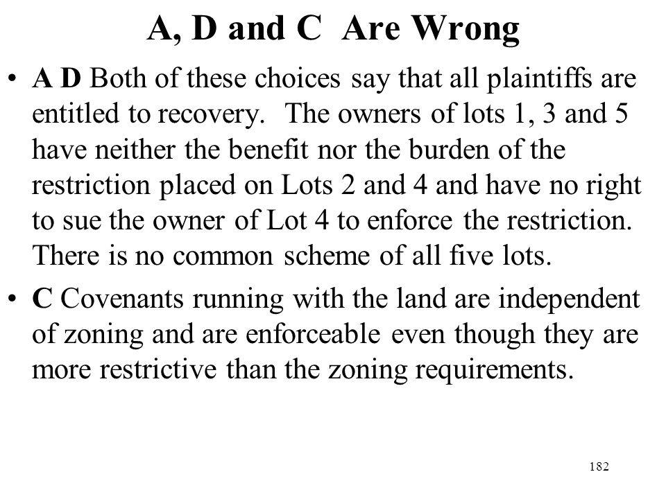 182 A, D and C Are Wrong A D Both of these choices say that all plaintiffs are entitled to recovery. The owners of lots 1, 3 and 5 have neither the be