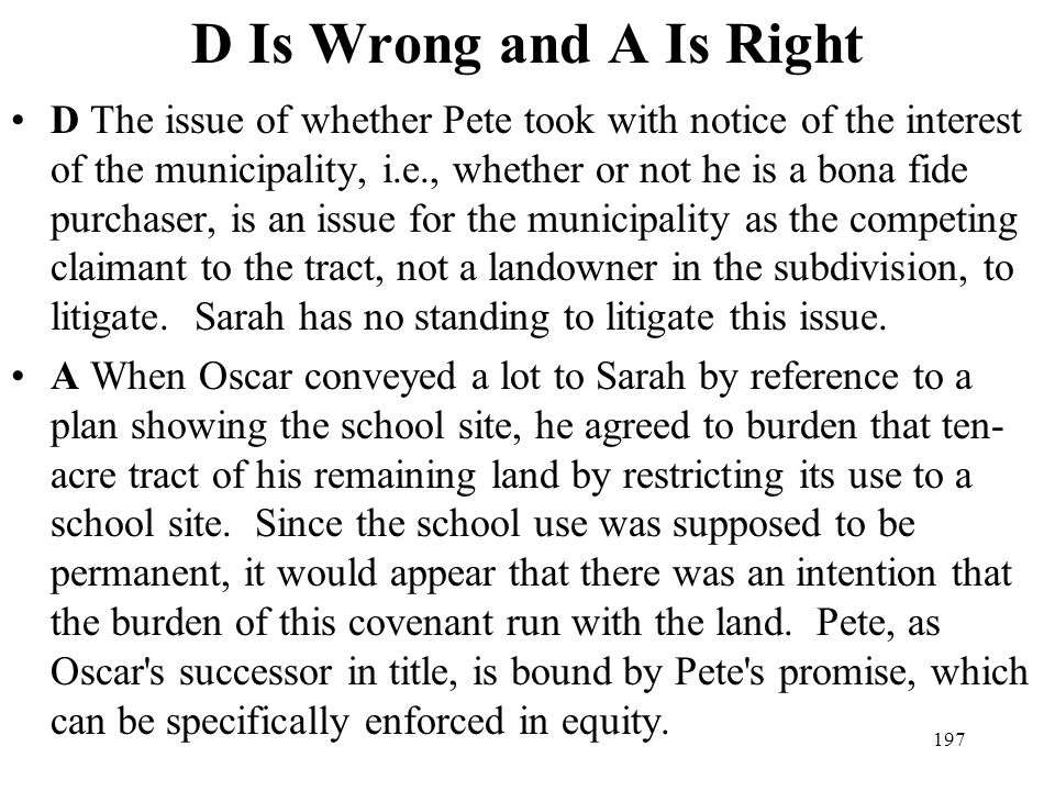 197 D Is Wrong and A Is Right D The issue of whether Pete took with notice of the interest of the municipality, i.e., whether or not he is a bona fide