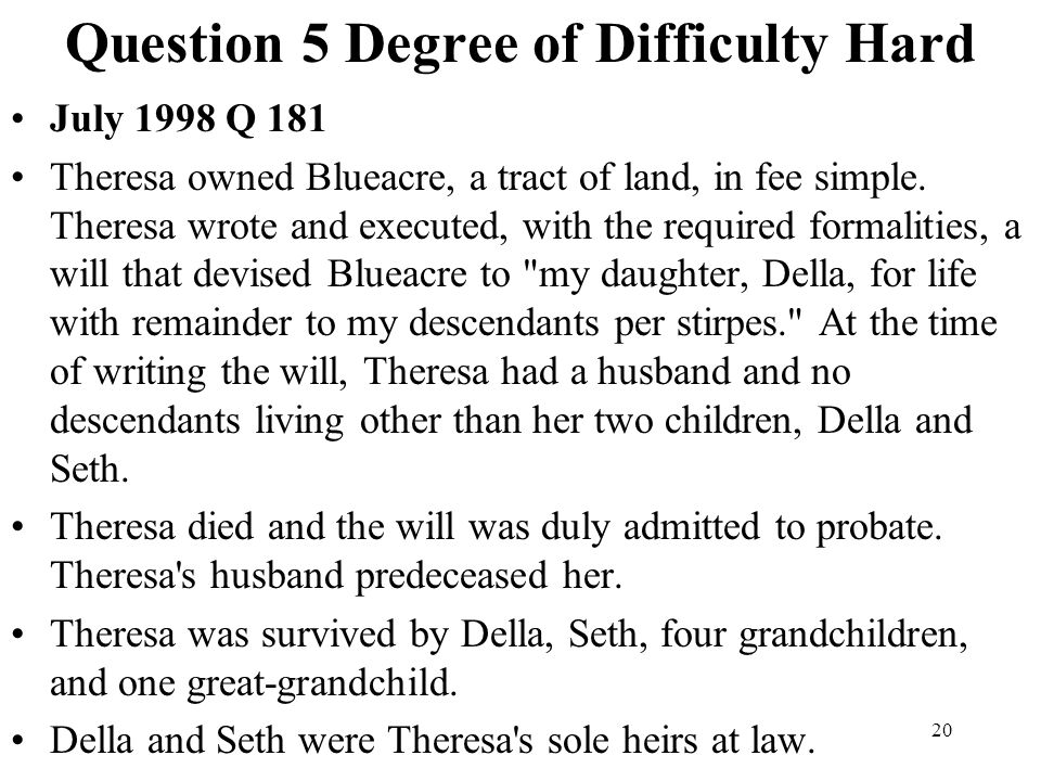 20 Question 5 Degree of Difficulty Hard July 1998 Q 181 Theresa owned Blueacre, a tract of land, in fee simple. Theresa wrote and executed, with the r