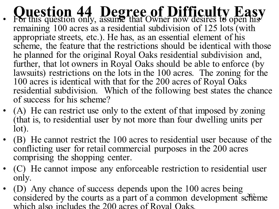 202 Question 44 Degree of Difficulty Easy For this question only, assume that Owner now desires to open his remaining 100 acres as a residential subdi