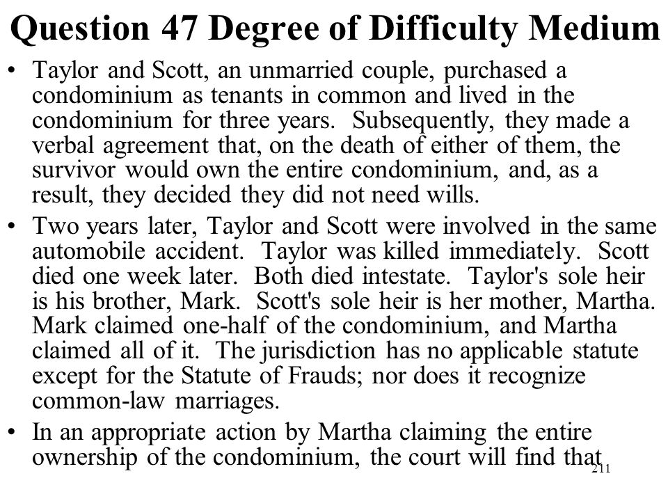 211 Question 47 Degree of Difficulty Medium Taylor and Scott, an unmarried couple, purchased a condominium as tenants in common and lived in the condo