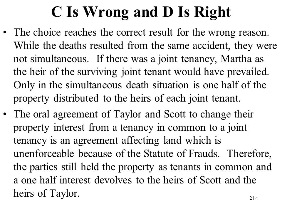 214 C Is Wrong and D Is Right The choice reaches the correct result for the wrong reason. While the deaths resulted from the same accident, they were