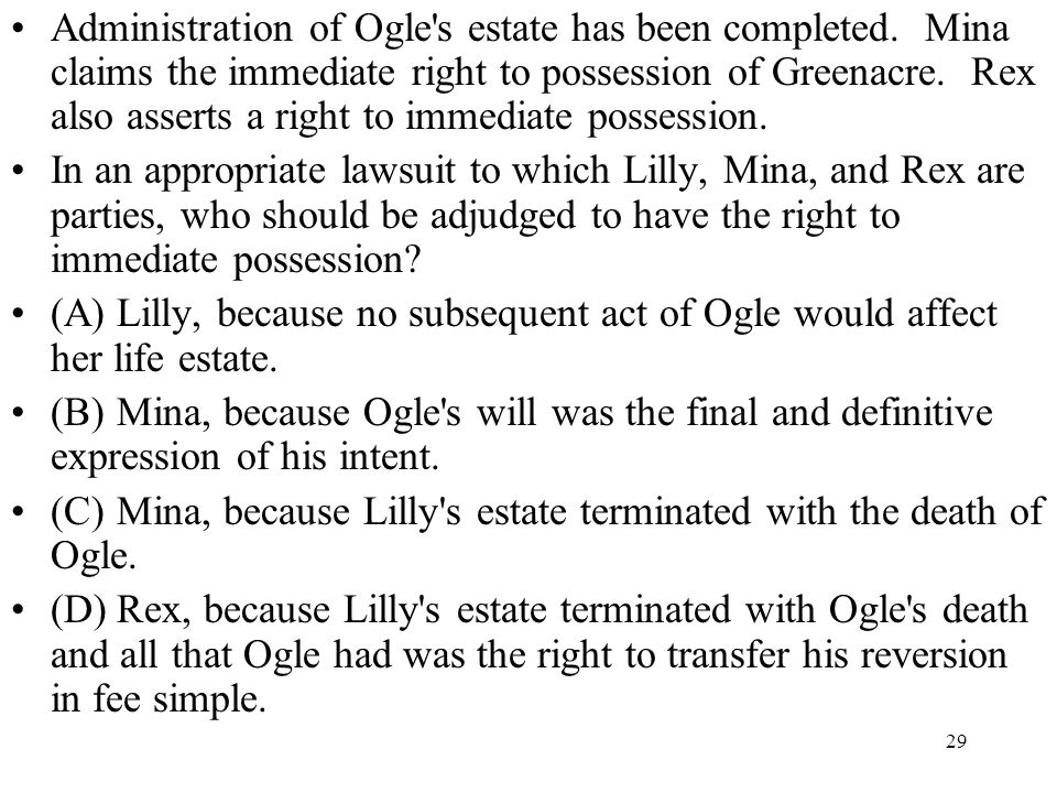 29 Administration of Ogle's estate has been completed. Mina claims the immediate right to possession of Greenacre. Rex also asserts a right to immedia