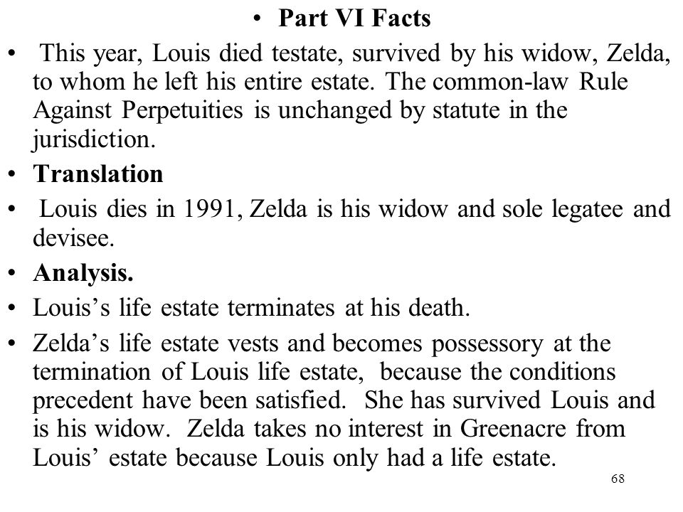68 Part VI Facts This year, Louis died testate, survived by his widow, Zelda, to whom he left his entire estate. The common-law Rule Against Perpetuit