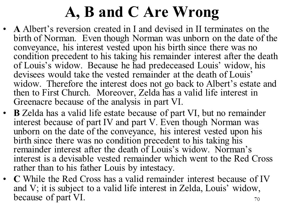 70 A, B and C Are Wrong A Alberts reversion created in I and devised in II terminates on the birth of Norman. Even though Norman was unborn on the dat