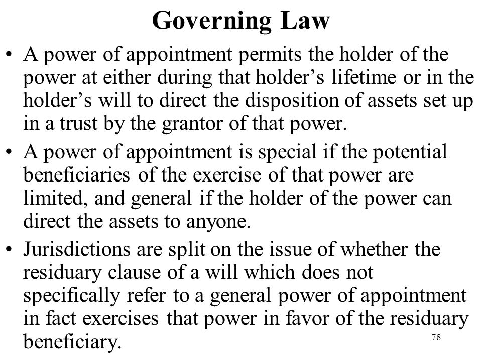 78 Governing Law A power of appointment permits the holder of the power at either during that holders lifetime or in the holders will to direct the di