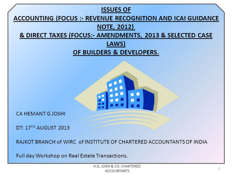 ISSUES OF ACCOUNTING (FOCUS :- REVENUE RECOGNITION AND ICAI GUIDANCE NOTE, 2012) & DIRECT TAXES (FOCUS:- AMENDMENTS, 2013 & SELECTED CASE LAWS) OF BUILDERS & DEVELOPERS.