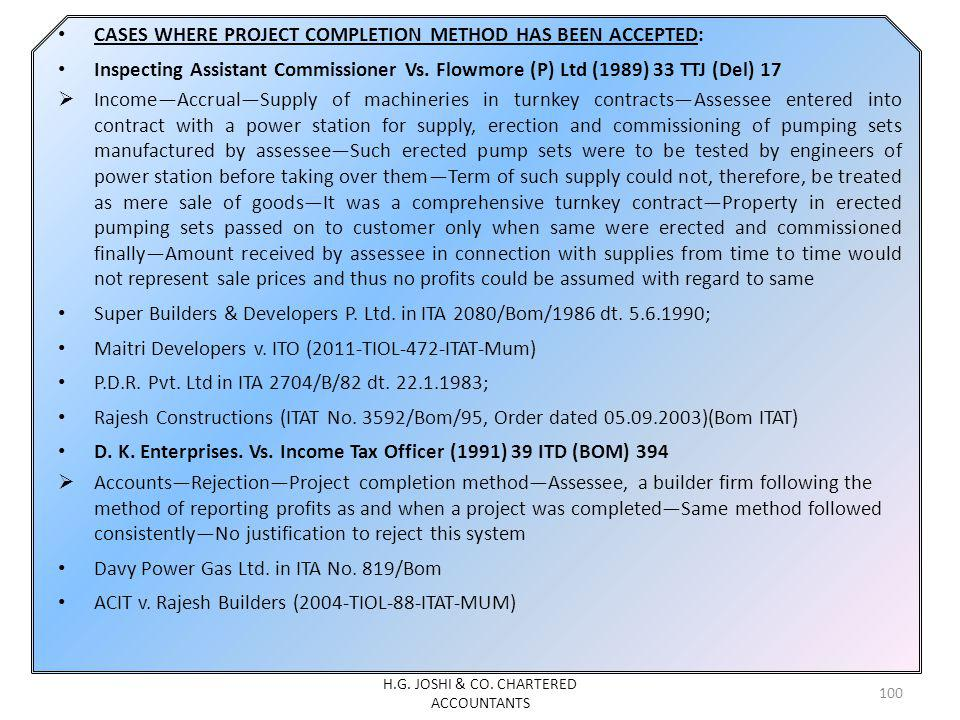 CASES WHERE PROJECT COMPLETION METHOD HAS BEEN ACCEPTED: Inspecting Assistant Commissioner Vs. Flowmore (P) Ltd (1989) 33 TTJ (Del) 17 IncomeAccrualSu