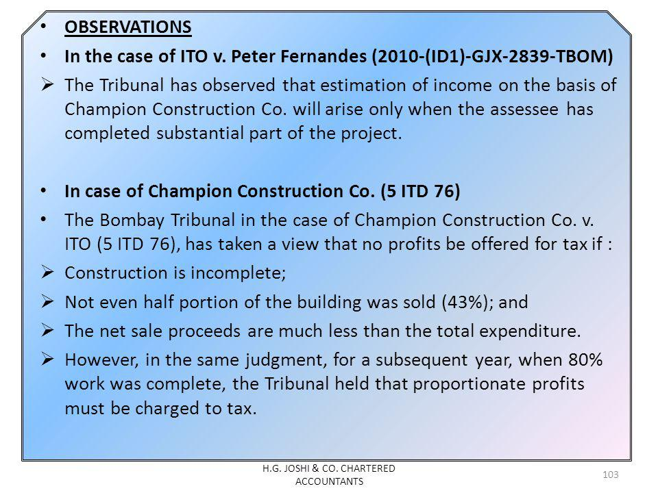 OBSERVATIONS In the case of ITO v. Peter Fernandes (2010-(ID1)-GJX-2839-TBOM) The Tribunal has observed that estimation of income on the basis of Cham
