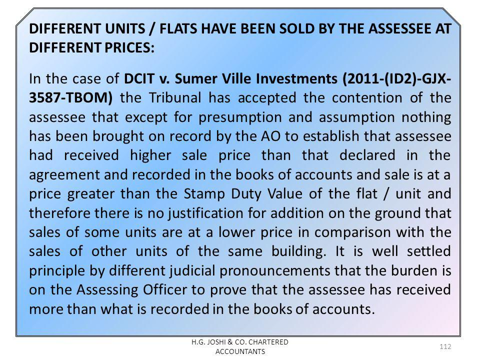 DIFFERENT UNITS / FLATS HAVE BEEN SOLD BY THE ASSESSEE AT DIFFERENT PRICES: In the case of DCIT v. Sumer Ville Investments (2011-(ID2)-GJX- 3587-TBOM)