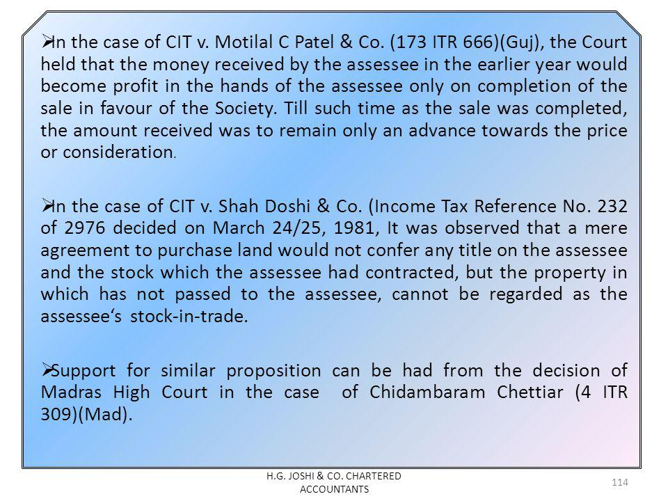In the case of CIT v. Motilal C Patel & Co. (173 ITR 666)(Guj), the Court held that the money received by the assessee in the earlier year would becom