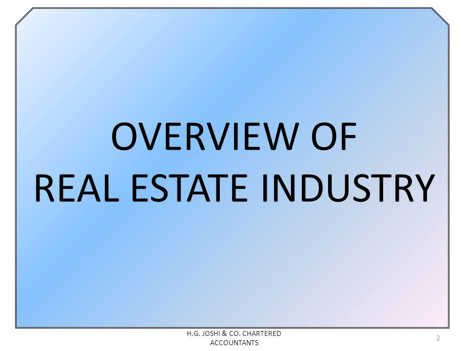 OVERVIEW OF REAL ESTATE INDUSTRY 2 H.G. JOSHI & CO. CHARTERED ACCOUNTANTS
