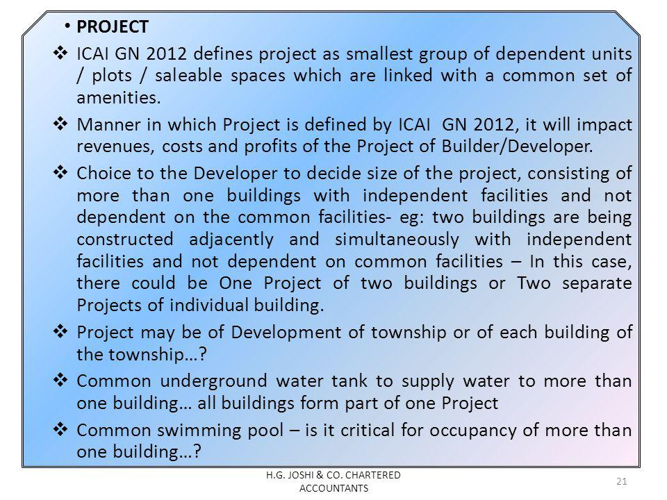 PROJECT ICAI GN 2012 defines project as smallest group of dependent units / plots / saleable spaces which are linked with a common set of amenities.