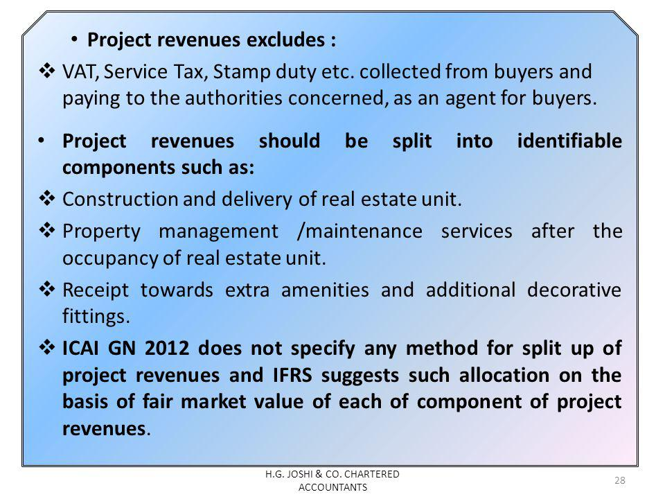 Project revenues excludes : VAT, Service Tax, Stamp duty etc. collected from buyers and paying to the authorities concerned, as an agent for buyers. P