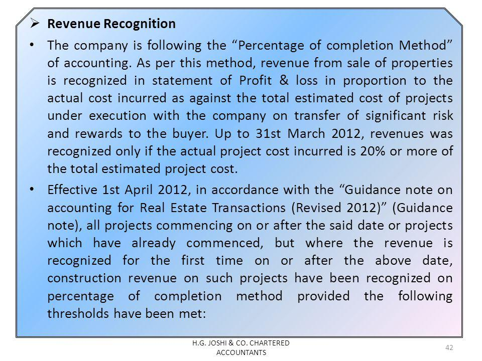 Revenue Recognition The company is following the Percentage of completion Method of accounting. As per this method, revenue from sale of properties is