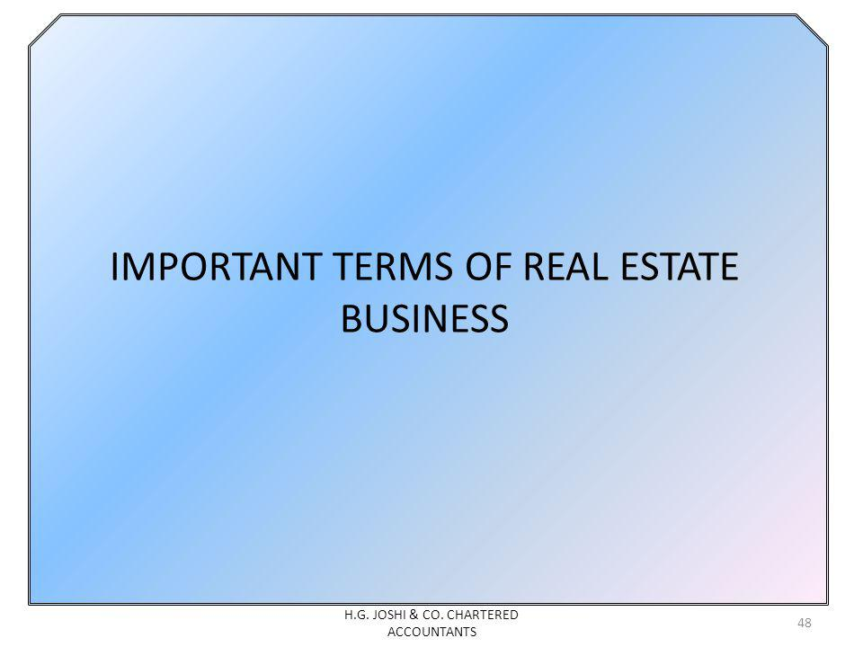 IMPORTANT TERMS OF REAL ESTATE BUSINESS H.G. JOSHI & CO. CHARTERED ACCOUNTANTS 48