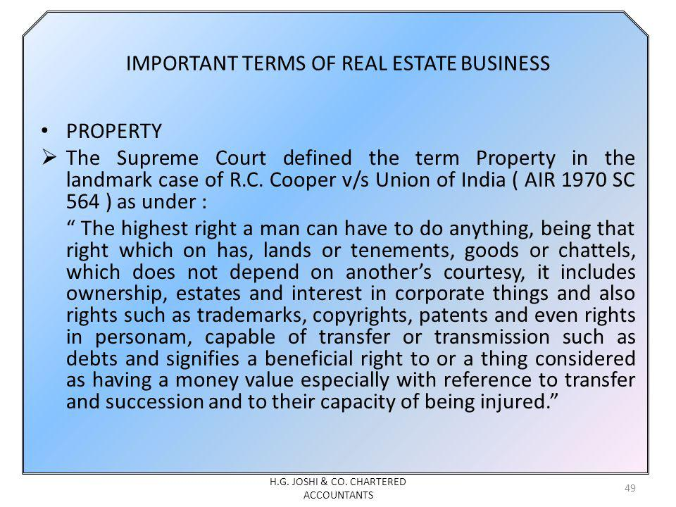IMPORTANT TERMS OF REAL ESTATE BUSINESS PROPERTY The Supreme Court defined the term Property in the landmark case of R.C. Cooper v/s Union of India (