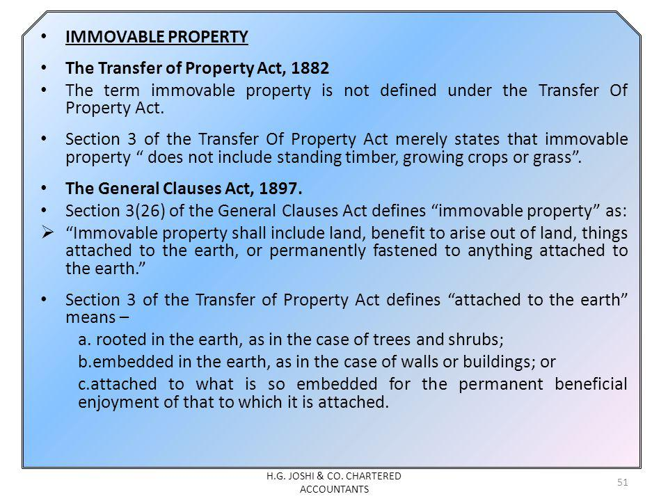 51 IMMOVABLE PROPERTY The Transfer of Property Act, 1882 The term immovable property is not defined under the Transfer Of Property Act. Section 3 of t
