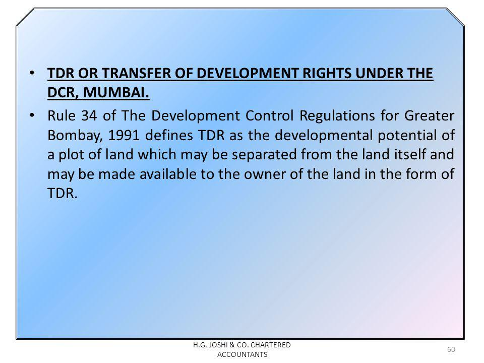 TDR OR TRANSFER OF DEVELOPMENT RIGHTS UNDER THE DCR, MUMBAI. Rule 34 of The Development Control Regulations for Greater Bombay, 1991 defines TDR as th