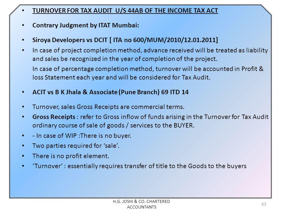 TURNOVER FOR TAX AUDIT U/S 44AB OF THE INCOME TAX ACT Contrary Judgment by ITAT Mumbai: Siroya Developers vs DCIT [ ITA no 600/MUM/2010/12.01.2011] In