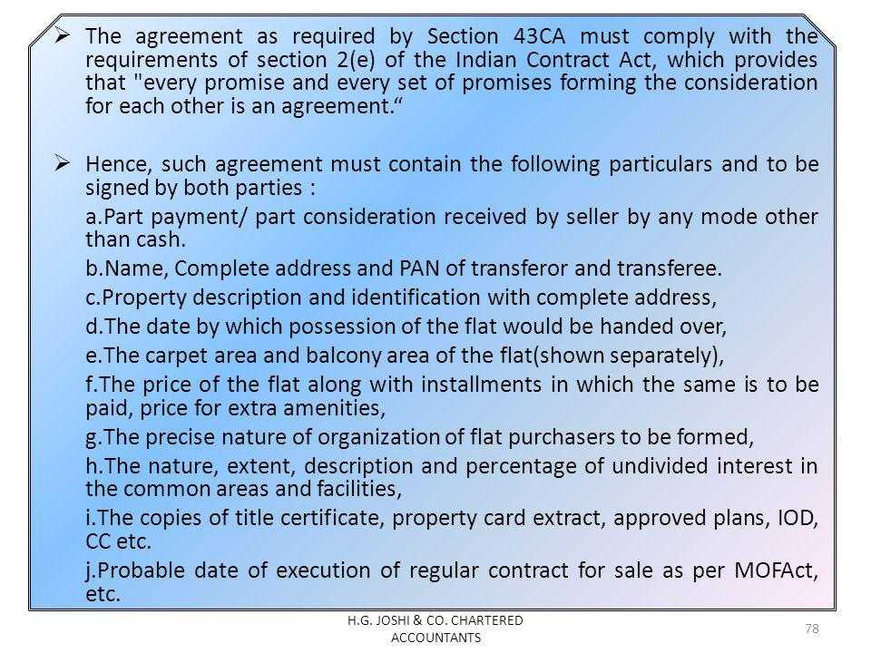 The agreement as required by Section 43CA must comply with the requirements of section 2(e) of the Indian Contract Act, which provides that every promise and every set of promises forming the consideration for each other is an agreement.