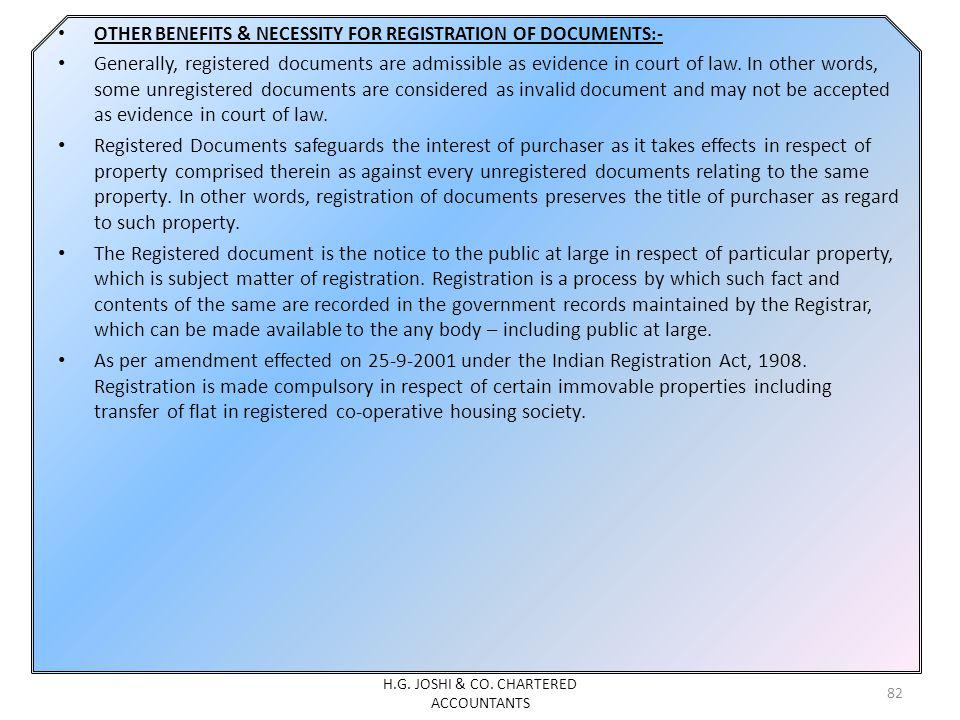OTHER BENEFITS & NECESSITY FOR REGISTRATION OF DOCUMENTS:- Generally, registered documents are admissible as evidence in court of law.