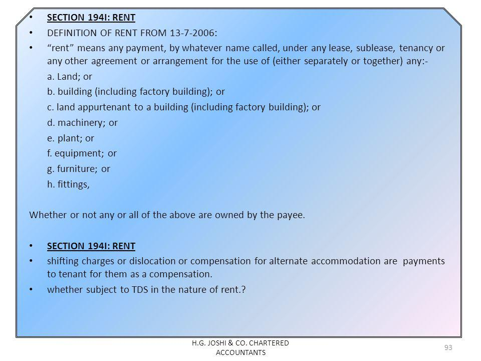 SECTION 194I: RENT DEFINITION OF RENT FROM 13-7-2006: rent means any payment, by whatever name called, under any lease, sublease, tenancy or any other agreement or arrangement for the use of (either separately or together) any:- a.