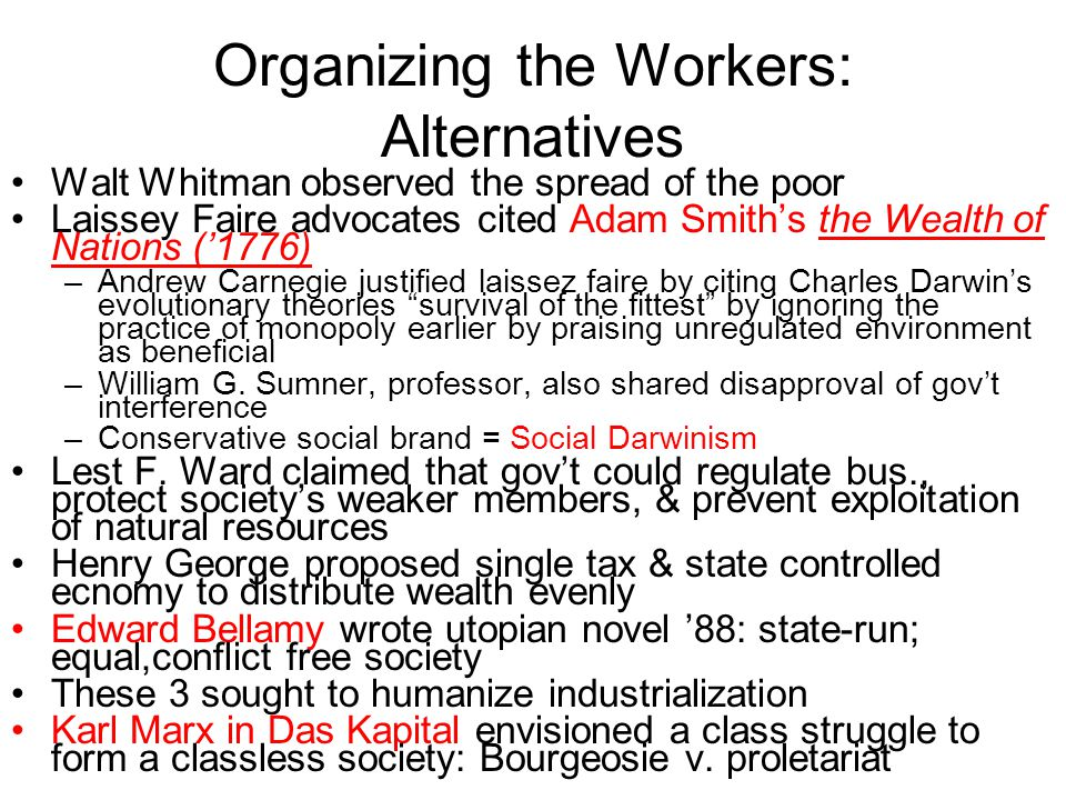 Organizing the Workers: Alternatives Walt Whitman observed the spread of the poor Laissey Faire advocates cited Adam Smiths the Wealth of Nations (177