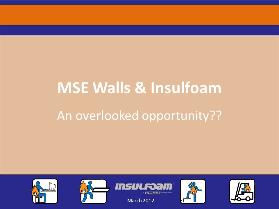 Sales Meeting March 2012 March 2012 MSE Walls & Insulfoam An overlooked opportunity