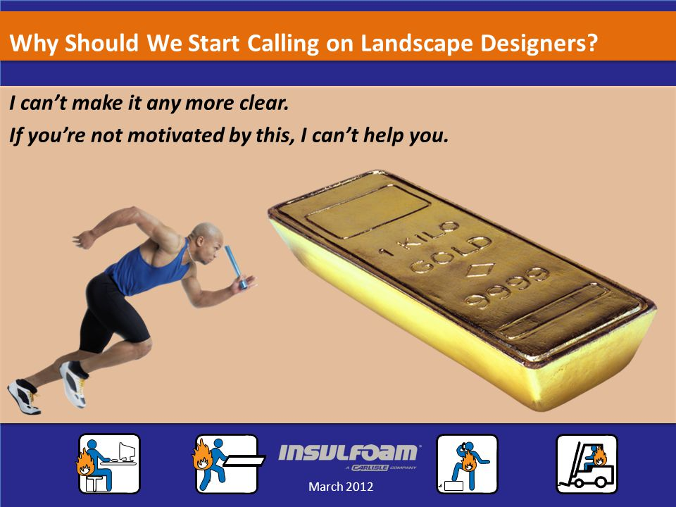 Sales Meeting March 2012 March 2012 Why Should We Start Calling on Landscape Designers.