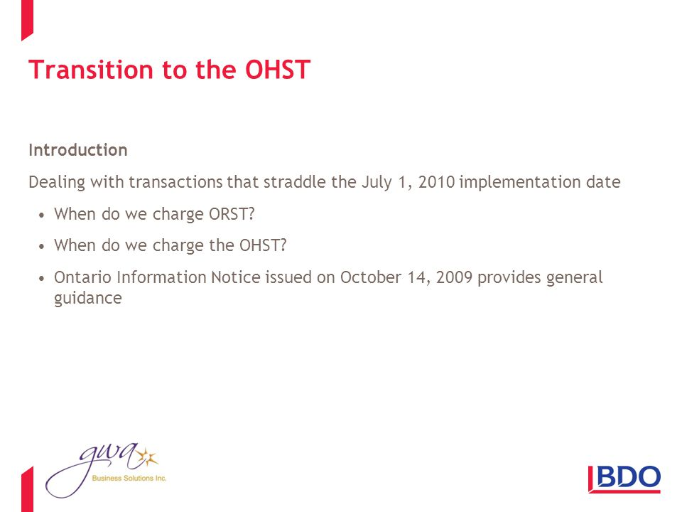 Transition to the OHST Introduction Dealing with transactions that straddle the July 1, 2010 implementation date When do we charge ORST.