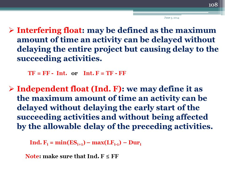 107 In the previous example we can find the free float and total float for each activity as the following : Activity Cs free float, FF = 11 - 11 = 0 d