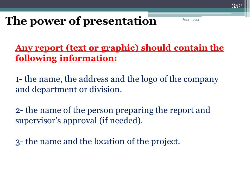 351 4- is the information presented in the required format? 5- can the look of the report be enhanced ? Remember: 1)Computer is still a tool. 2)There