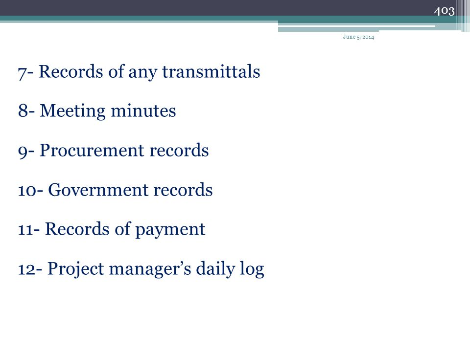 402 1- The project baseline schedule that the owner accepted 2- Periodic schedule updates 3- Change orders 4- Job diary 5- Correspondence with the hom