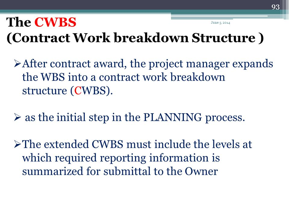 92 Who develops the WBS? A WBS is developed by the A/E at the end of the design phase. and/or by the bidders during the proposal (procurement phase).