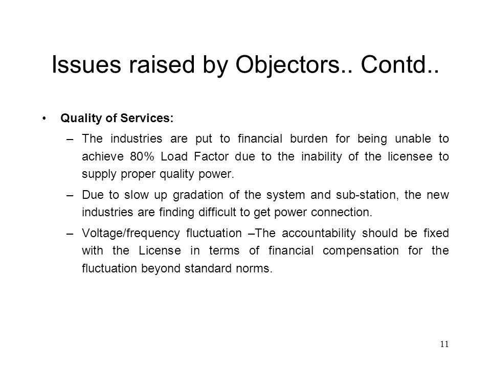 11 Issues raised by Objectors.. Contd.. Quality of Services: –The industries are put to financial burden for being unable to achieve 80% Load Factor d