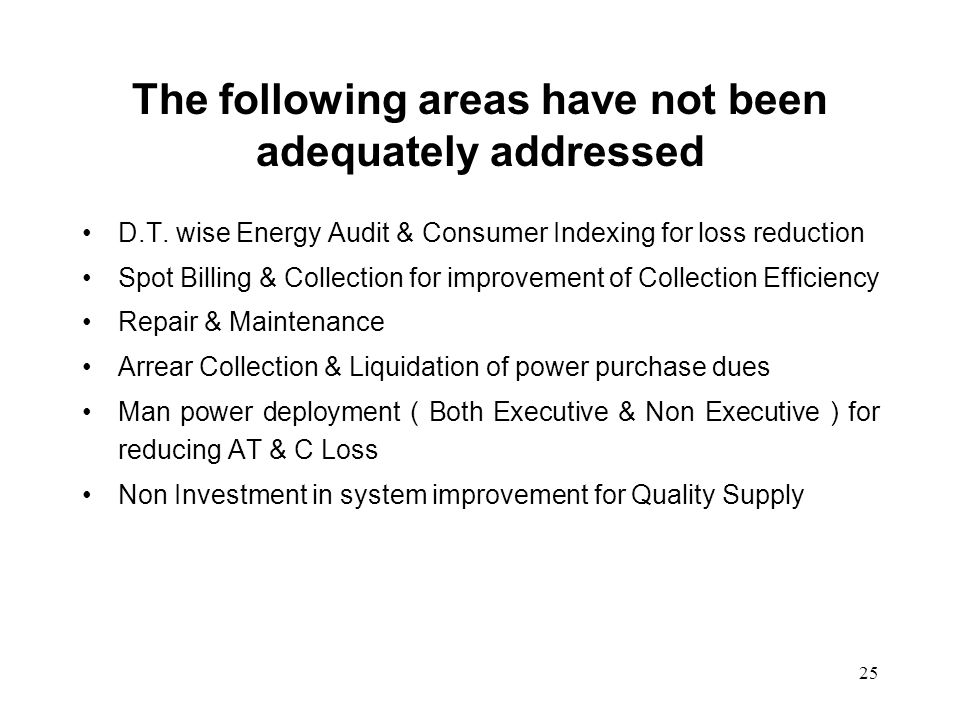 25 The following areas have not been adequately addressed D.T. wise Energy Audit & Consumer Indexing for loss reduction Spot Billing & Collection for