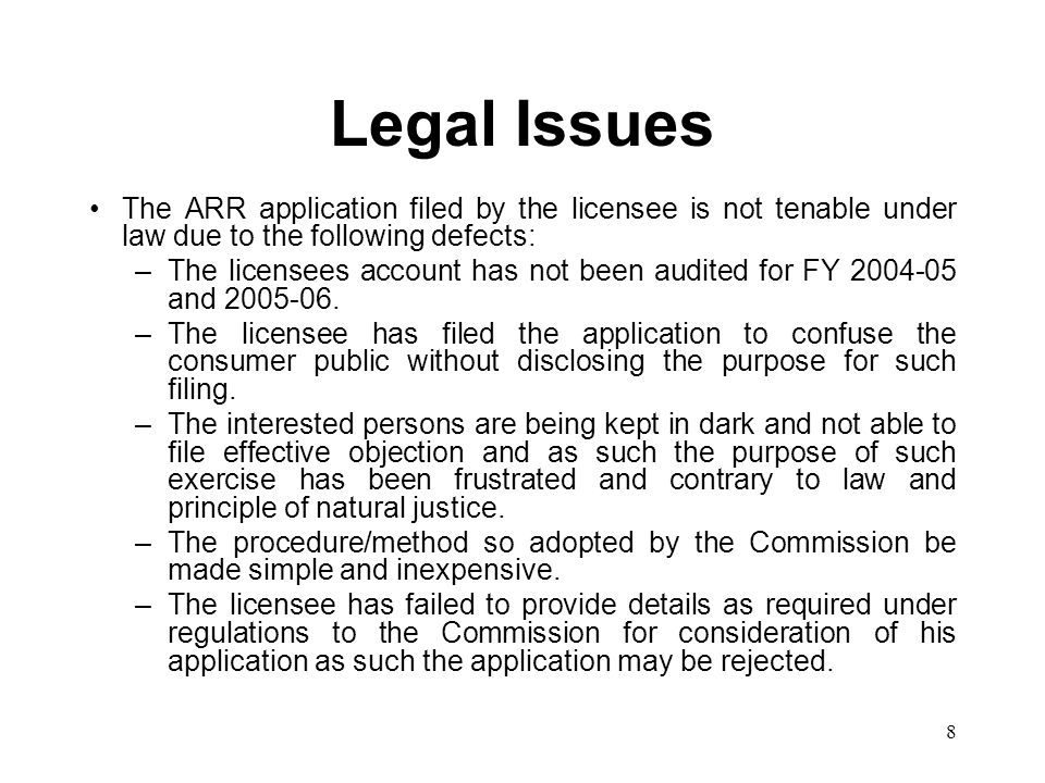 8 Legal Issues The ARR application filed by the licensee is not tenable under law due to the following defects: –The licensees account has not been au