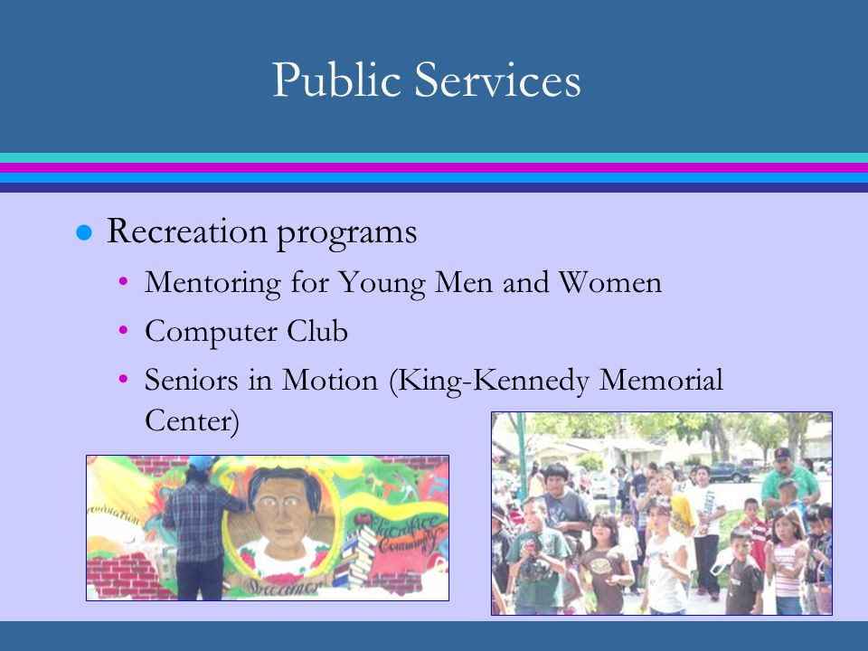 Public Services l Recreation programs Mentoring for Young Men and Women Computer Club Seniors in Motion (King-Kennedy Memorial Center)