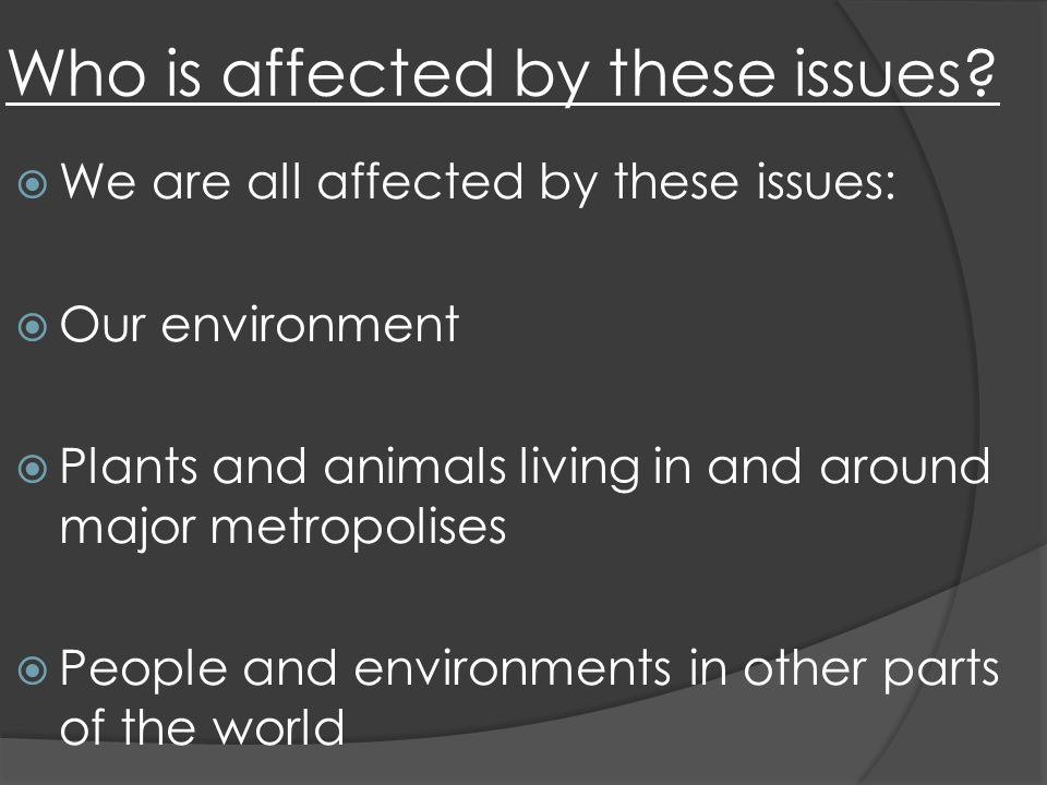 Who is affected by these issues.