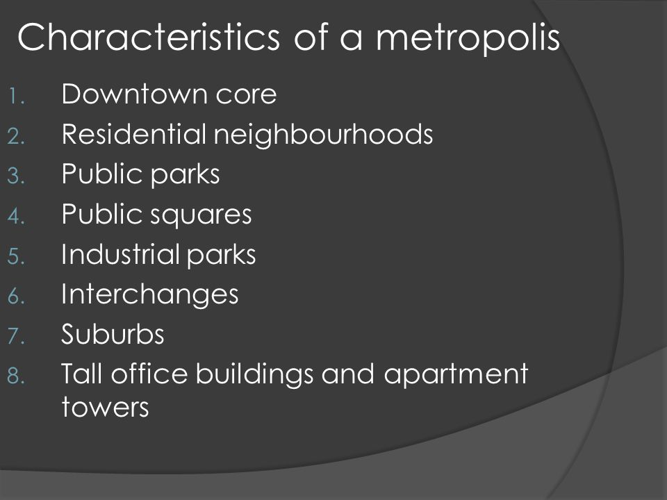 Characteristics of a metropolis 1. Downtown core 2.