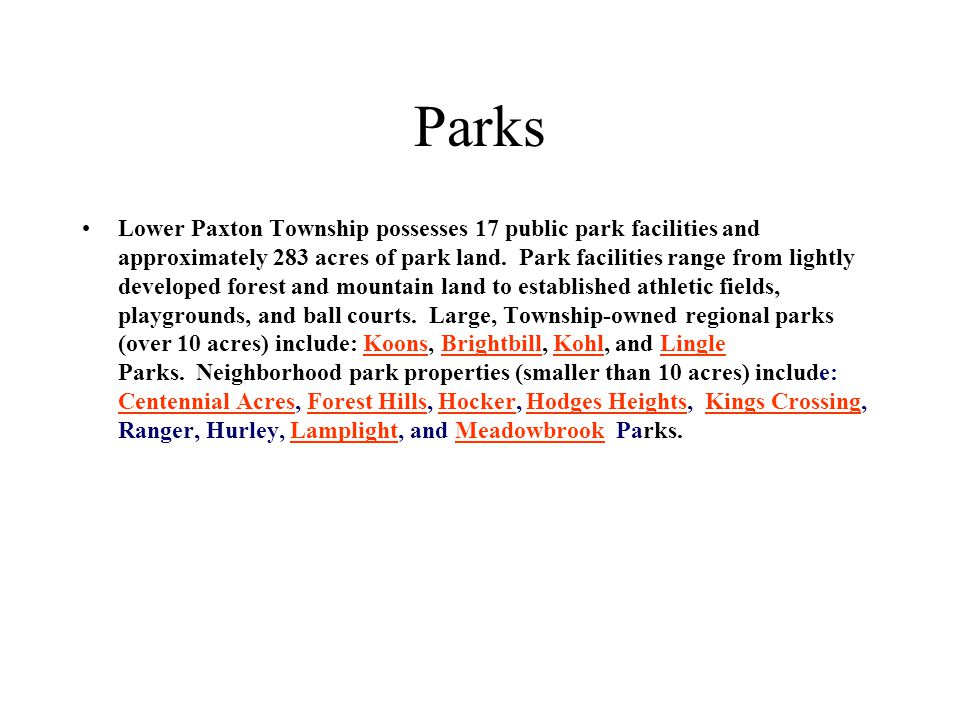 Parks Lower Paxton Township possesses 17 public park facilities and approximately 283 acres of park land.