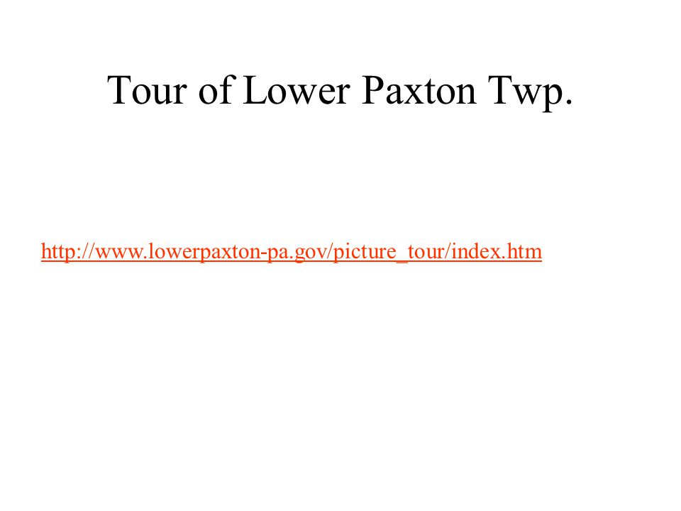 Tour of Lower Paxton Twp. http://www.lowerpaxton-pa.gov/picture_tour/index.htm